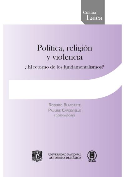 Política, religión y violencia ¿el retorno de los fundamentalismos?