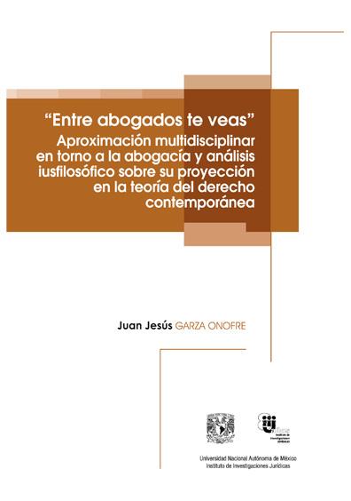 """Entre abogados te veas"""". Aproximación multidisciplinar en torno a la abogacía y análisis iusfilosófico sobre su proyección en la teoría del derecho contemporánea"""