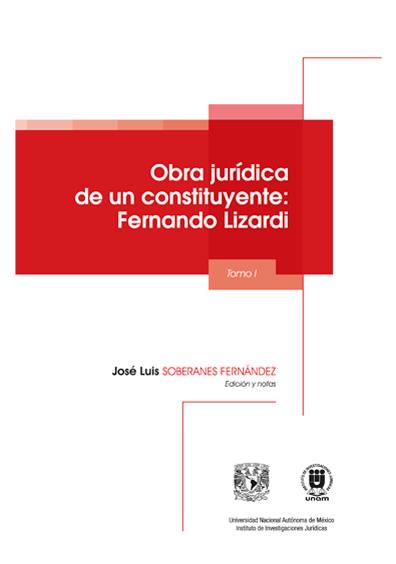Obra jurídica de un Constituyente: Fernando Lizardi, tomo I