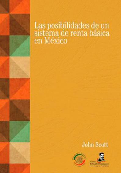 Las posibilidades de un sistema de renta básica en México. Colección Instituto Belisario Domínguez, Senado de la República