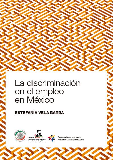 La discriminación en el empleo en México. Colección Instituto Belisario Domínguez, Senado de la República