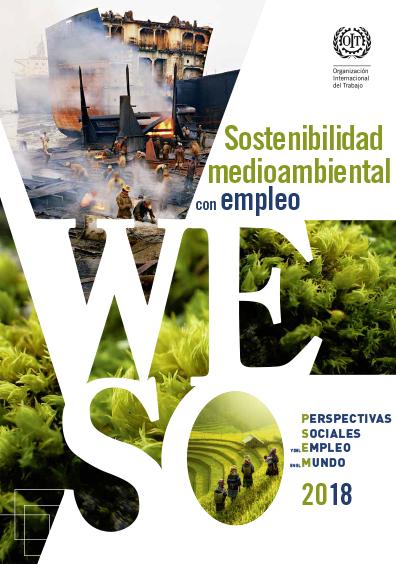 Sostenibilidad medioambiental con empleo. Perspectivas sociales y del empleo en el Mundo 2018. Colección OIT