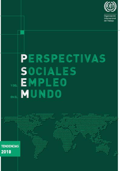Tendencias 2018. Perspectivas sociales y del empleo en el Mundo 2018. Colección OIT