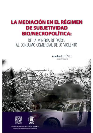 La mediación en el régimen de subjetividad bio/necropolítica: de la minería de datos al consumo comercial de lo violento