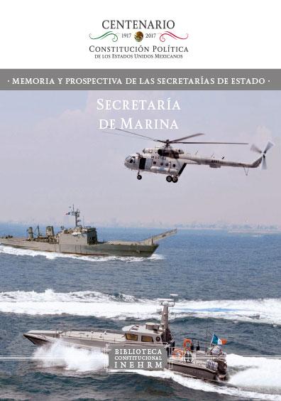Secretaría de Marina. Memoria y prospectiva de las Secretarías de Estado. Colección INEHRM