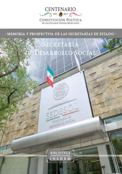 Secretaría de Desarrollo Social. Memoria y prospectiva de las Secretarías de Estado. Colección INEHRM