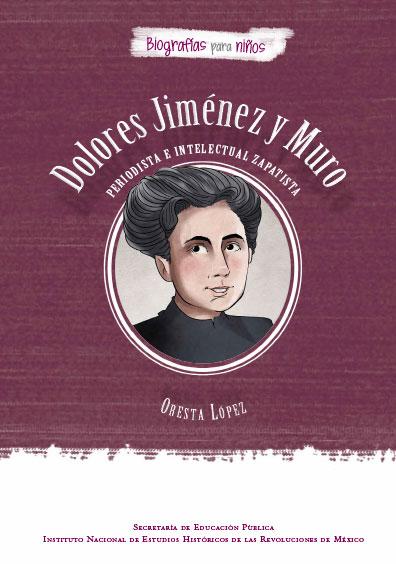 Dolores Jiménez y Muro. Periodista e intelectual zapatista. Biografía para niños. Colección INEHRM