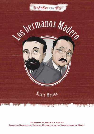 Los hermanos Madero. Biografía para niños. Colección INEHRM