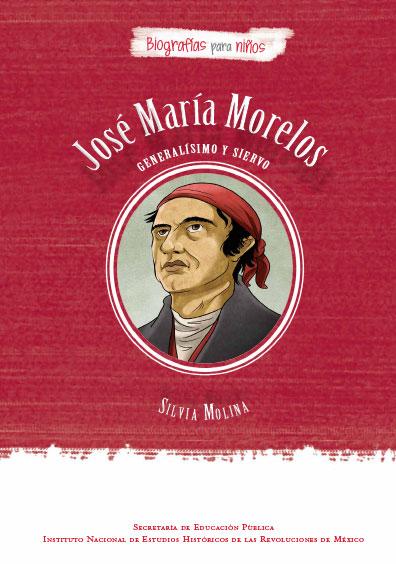 José María Morelos. Generalísimo y siervo. Biografía para niños. Colección INEHRM