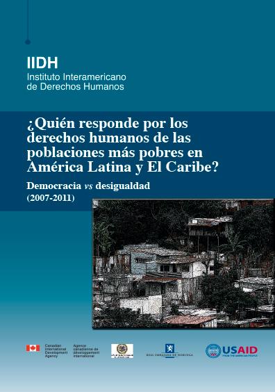 ¿Quién responde por los derechos humanos de las poblaciones más pobres en América Latina y El Caribe? Democracia vs. desigualdad (2007-2011). Colección IIDH
