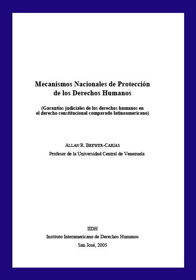 Mecanismos nacionales de protección de los derechos humanos (garantías judiciales de los derechos humanos en el derecho constitucional comparado latinoamericano). Colección IIDH