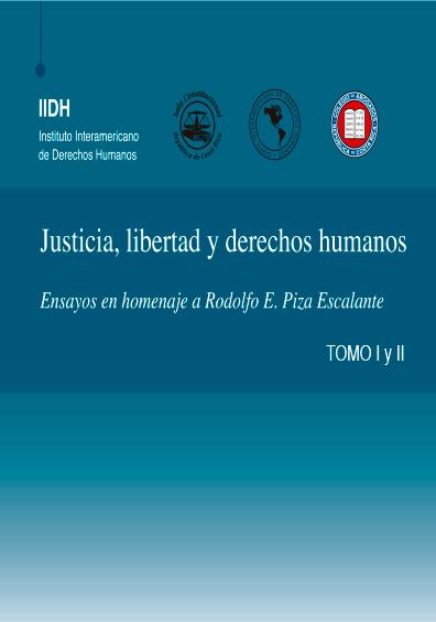 Justicia, libertad y derehos humanos. Ensayos en homenaje a Rodolfo E. Piza Escalante. Tomo I. Colección IIDH