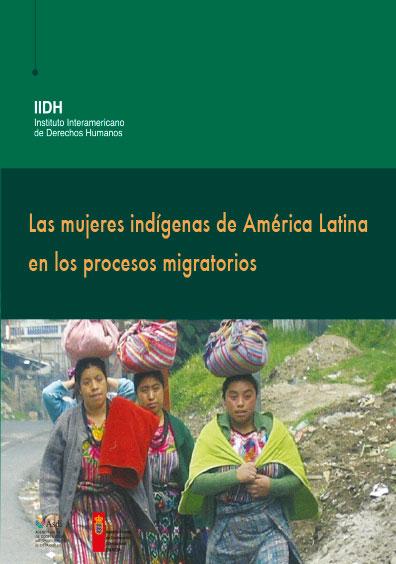 Las mujeres indígenas de América Latina en los proceso migratorios. Colección IIDH