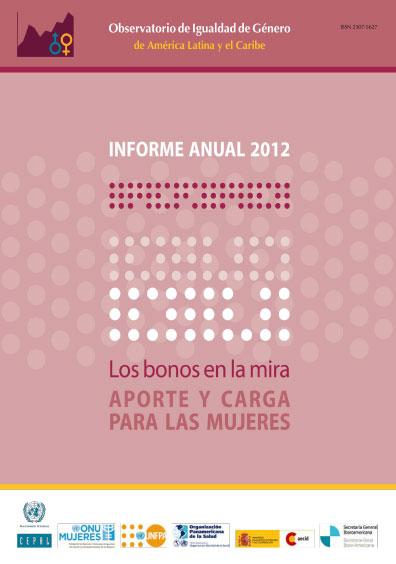 Informe anual 2012. Los bonos en la mira. Aporte y carga para las mujeres. Colección CEPAL