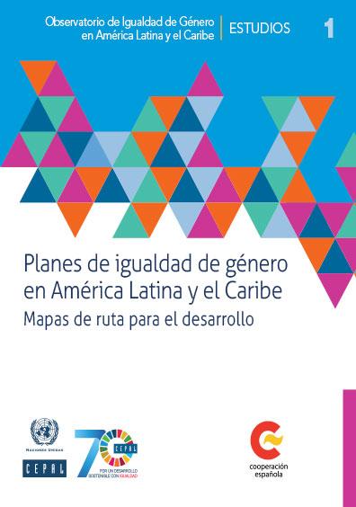 Planes de igualdad de género en América Latina y el Caribe. Mapas de ruta para el desarrollo. Colección CEPAL