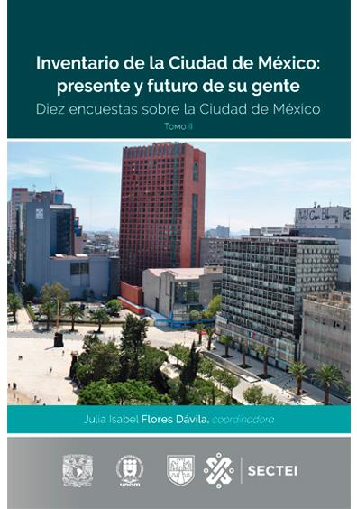 Inventario de la Ciudad de México: presente y futuro de su gente. Diez encuestas sobre la Ciudad de México. Tomo II