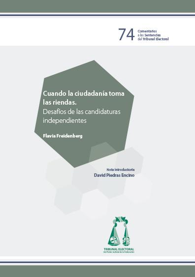 Cuando la ciudadanía toma las riendas. Desafíos de las candidaturas independientes. Serie Comentarios a las Sentencias del Tribunal Electoral