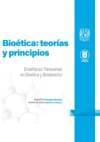 1. Bioética: teorías y principios. Enseñanza Transversal en Bioética y Bioderecho: Cuadernillos Digitales de Casos
