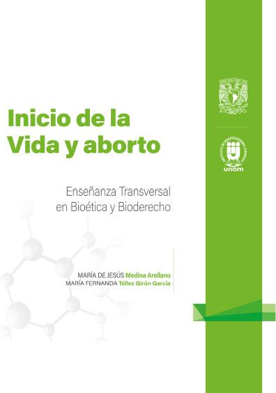 6. Inicio de la Vida y aborto. Enseñanza Transversal en Bioética y Bioderecho: Cuadernillos Digitales de Casos