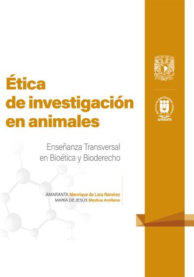 10. Ética de investigación en animales. Enseñanza Transversal en Bioética y Bioderecho: Cuadernillos Digitales de Casos