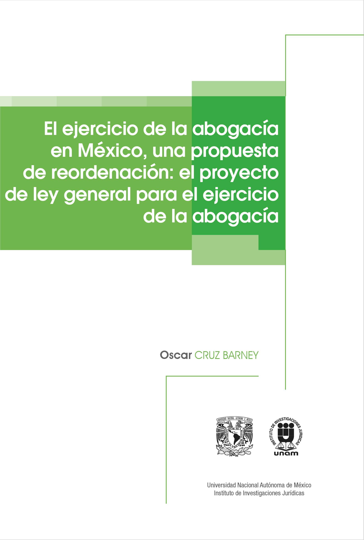El ejercicio de la abogacía en México, una propuesta de reordenación: el proyecto de Ley General para el Ejercicio de la Abogacía