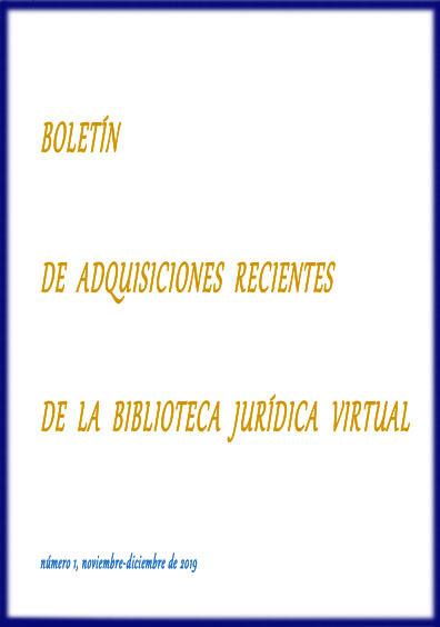 Boletín de adquisiciones recientes de la Biblioteca Jurídica Virtual, número 1, noviembre-diciembre de 2019
