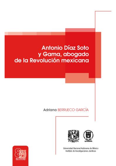 Antonio Díaz Soto y Gama. Abogado de la Revolución Mexicana