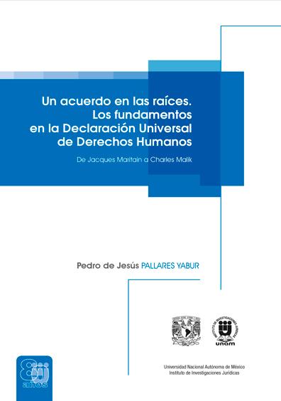Un acuerdo en las raíces. Los fundamentos de los derechos humanos en la Declaración Universal de Derechos Humanos: de Jacques Maritain a Charles Malik