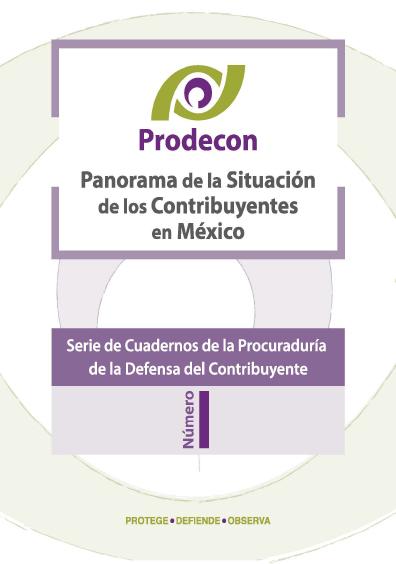Panorama de la situación de los contribuyentes en México, Serie de cuadernos de la Procuraduría de la Defensa del Contribuyente, núm. 1. Colección Prodecon
