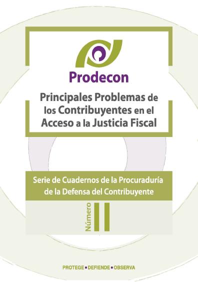 Principales problemas de los contribuyentes en el acceso a la justicia fiscal, Serie de cuadernos de la Procuraduría de la Defensa del Contribuyente, núm. 2. Colección Prodecon