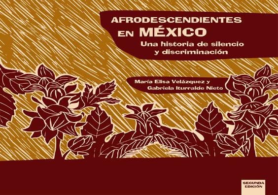 Afrodescendientes en México. Una historia de silencia y discriminación. Colección Conapred