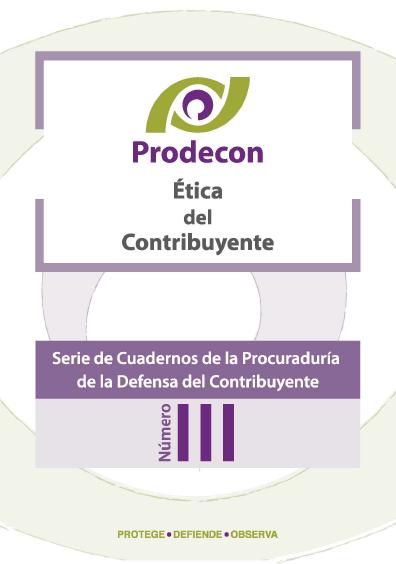Ética del contribuyente, Serie de cuadernos de la Procuraduría de la Defensa del Contribuyente, núm. III. Colección Prodecon