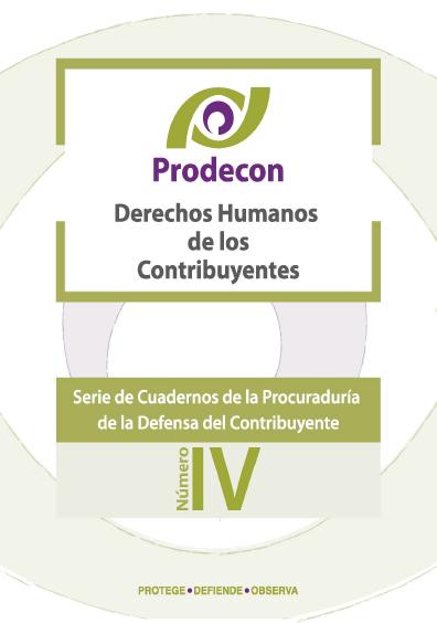 Derechos humanos de los contribuyentes, Serie de cuadernos de la Procuraduría de la Defensa del Contribuyente, núm. IV. Colección Prodecon