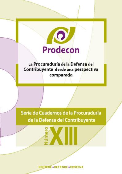 La Procuraduría de la Defensa del Contribuyente desde una perspectiva comparada, Serie de cuadernos de la Procuraduría de la Defensa del Contribuyente, núm. XIII. Colección Prodecon