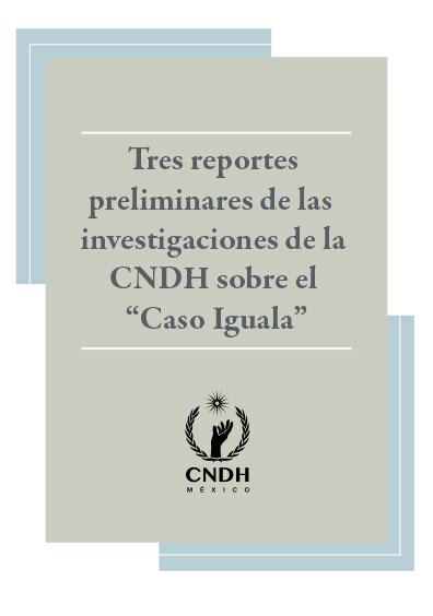 """Tres reportes preliminares de las investigaciones de la CNDH sobre el """"Caso Iguala"""". Colección CNDH"""