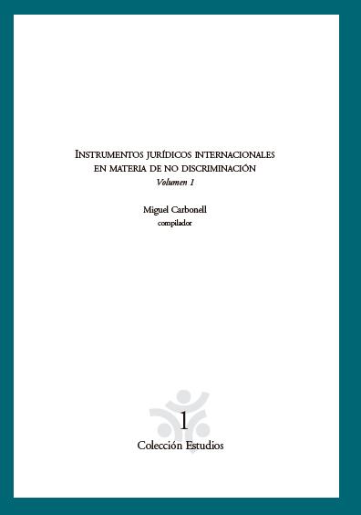 Instrumentos jurídicos internacionales en materia de no discriminación, volumen 1. Colección Conapred