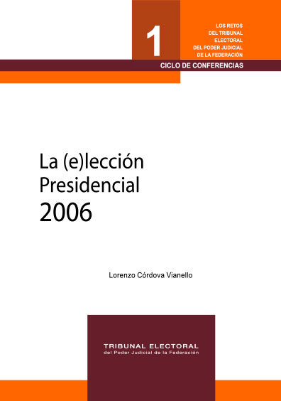La (e)lección presidencial 2006. Colección TEPJF