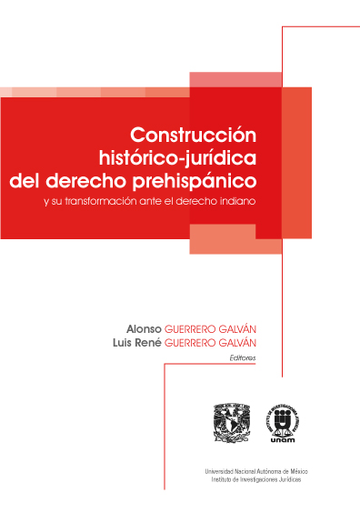 Construcción histórico-jurídica del derecho prehispánico y su transformación ante el derecho indiano. Manuales para entender el derecho prehispánico e indiano