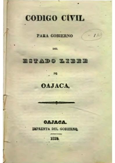 """Código Civil para Gobierno del Estado Libre de Oajaca. Colección Fondo Reservado de la Biblioteca """"Dr. Jorge Carpizo"""", IIJ"""