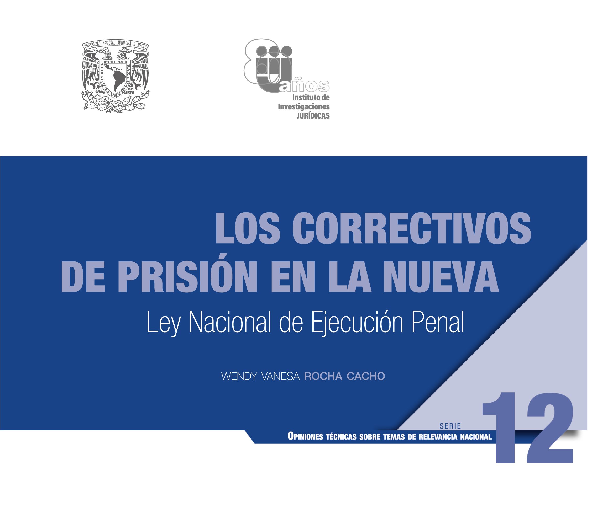 Los correctivos de prisión en la nueva Ley Nacional de Ejecución Penal. Serie Opiniones Técnicas sobre Temas de Relevancia Nacional, núm. 12