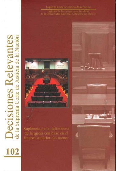 Decisiones relevantes de la Suprema Corte de Justicia de la Nación número 102. Suplencia de la deficiencia de la queja con base en el interés superior del menor