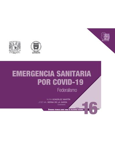 Emergencia sanitaria por Covid-19: Federalismo. Serie Opiniones Técnicas sobre Temas de Relevancia Nacional, núm. 16