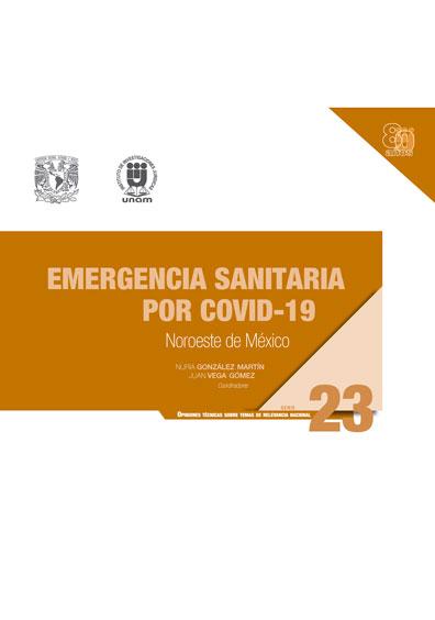 Emergencia sanitaria por Covid-19: noroeste de México. Serie Opiniones Técnicas sobre Temas de Relevancia Nacional, núm. 23