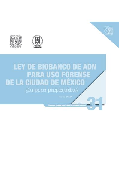 Ley de Biobanco de ADN para uso forense de la Ciudad de México. Serie Opiniones Técnicas sobre Temas de Relevancia Nacional, núm. 31