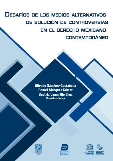 Desafíos de los medios alternativos de solución de controversias en el derecho mexicano contemporáneo. Colección DDU