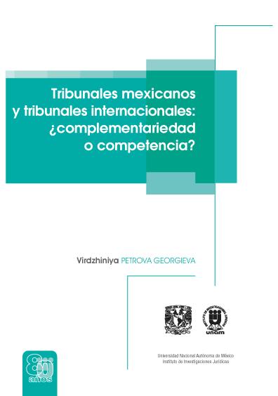 Tribunales mexicanos y tribunales internacionales: ¿complementariedad o competencia?