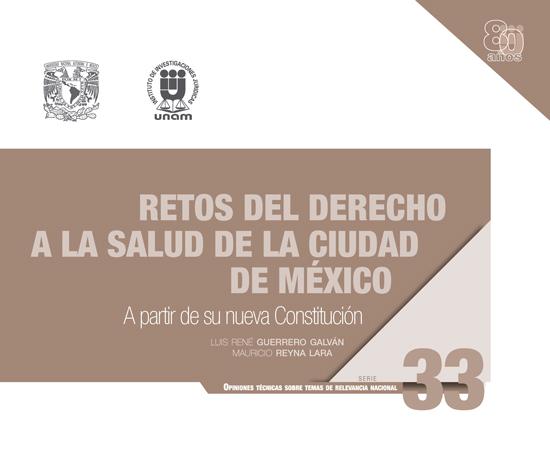 Retos del derecho a la salud de la ciudad de México. Serie Opiniones Técnicas sobre Temas de Relevancia Nacional, núm. 33