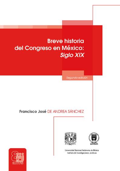 Breve historia del Congreso en México: siglo XIX, segunda edición