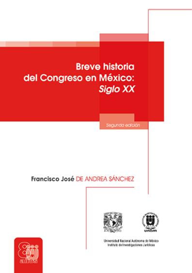 Breve historia del Congreso en México: siglo XX, segunda edición