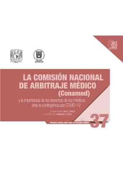 La Comisión nacional de Arbitraje México (Conamed) y la importancia de los derechos de los médicos ante la contingencia por Covid-19. Serie Opiniones Técnicas sobre Temas de Relevancia Nacional, núm. 37